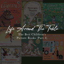 Feature image for Life Around the Table's post, The Best Children's Picture Books Part. 3.